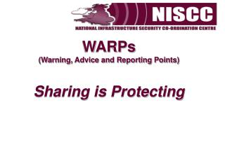 WARPs (Warning, Advice and Reporting Points) Sharing is Protecting