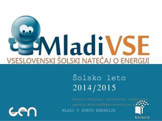 Šolsko leto 2014/2015 Garsia Kosinac, strokovni sodelavec g arsia.kosinac@gen - energija.si