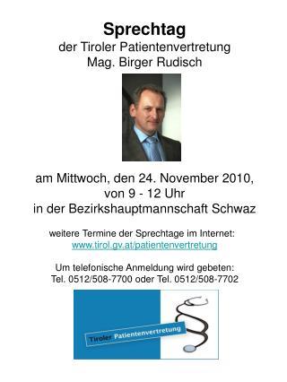 Sprechtag der Tiroler Patientenvertretung Mag. Birger Rudisch am Mittwoch, den 24. November 2010,