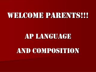 Welcome Parents!!! AP Language  and Composition