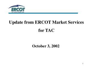 Update from ERCOT Market Services  for TAC October 3, 2002