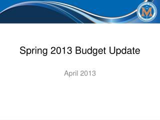Spring 2013 Budget Update
