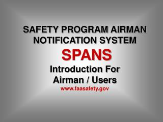 SAFETY PROGRAM AIRMAN NOTIFICATION SYSTEM SPANS Introduction For Airman / Users faasafety