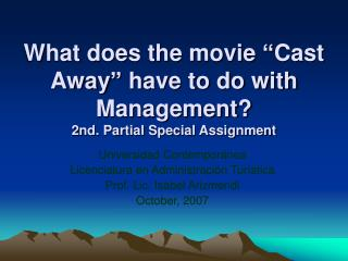 What does the movie �Cast Away� have to do with Management? 2nd. Partial Special Assignment