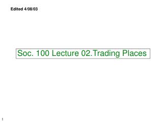 Soc. 100 Lecture 02.Trading Places