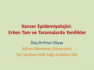 Kanser Epidemiyolojisi:  Erken Tan? ve Taramalarda Yenilikler