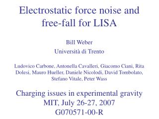 Electrostatic force noise and free-fall for LISA Bill Weber Università di Trento