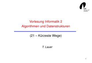 Vorlesung Informatik 2 Algorithmen und Datenstrukturen (21 – Kürzeste Wege)