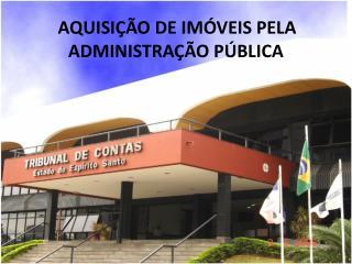 AQUISIÇÃO DE IMÓVEIS PELA ADMINISTRAÇÃO PÚBLICA