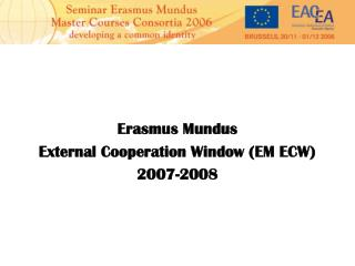 Erasmus Mundus External Cooperation Window (EM ECW)  2007-2008