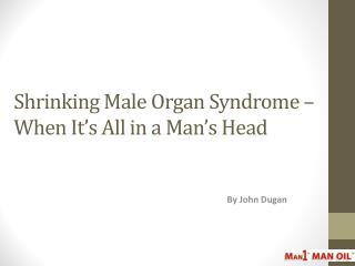 Shrinking Male Organ Syndrome – When It's All in a Man's Hea