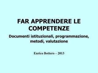 FAR APPRENDERE LE COMPETENZE Documenti istituzionali, programmazione, metodi, valutazione