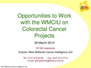 Opportunities to Work  with the WMCIU on  Colorectal Cancer  Projects