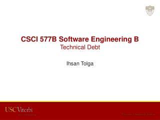 CSCI 577B Software Engineering B Technical Debt
