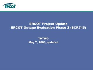 ERCOT Project Update ERCOT Outage Evaluation Phase 2 (SCR745)