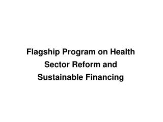 Flagship Program on Health Sector Reform and Sustainable Financing