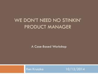 We don�t need no  stinkin � product manager