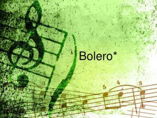 Bolero*