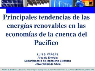 LUIS S. VARGAS Area de Energia Departamento de Ingenieria Electrica Universidad de Chile