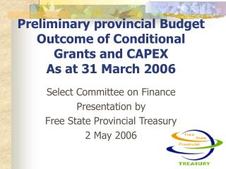 Preliminary provincial Budget Outcome of Conditional Grants and CAPEX As at 31 March 2006