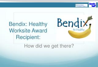Bendix : Healthy Worksite Award Recipient: