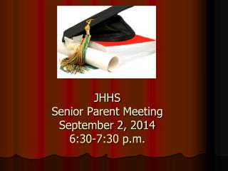 JHHS Senior Parent Meeting September 2, 2014 6:30-7:30 p.m.