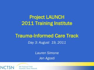 Project LAUNCH  2011 Training Institute Trauma-Informed Care Track