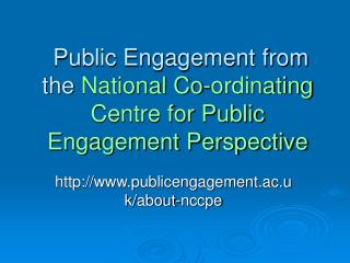 Public Engagement from the National Co-ordinating  Centre for Public Engagement Perspective