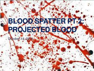 Blood Spatter  Pt  2: Projected Blood
