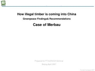 How illegal timber is coming into China Greenpeace Findings& Recommendations  Case of Merbau