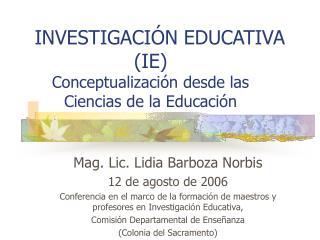 INVESTIGACI N EDUCATIVA IE  Conceptualizaci n desde las  Ciencias de la Educaci n