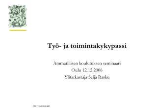 Työ- ja toimintakykypassi Ammatillisen koulutuksen seminaari Oulu 12.12.2006