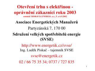 Asociace Energetick�ch Mana�er? Partyz�nsk� 7, 170 00 Sdru�en� velk�ch spot?ebitel? energie (SVSE)