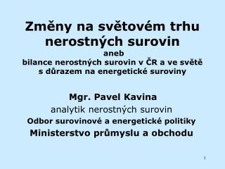 Mgr.  Pavel Kavina analytik nerostných surovin Odbor surovinové a energetické politiky