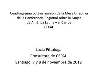 Lucía Pittaluga  Consultora  de CEPAL Santiago , 7 y 8 de noviembre de 2012