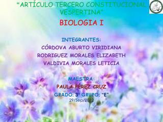 """ ARTÍCULO TERCERO CONSTITUCIONAL VESPERTINA"" BIOLOGIA I INTEGRANTES: CÓRDOVA ABURTO VIRIDIANA"