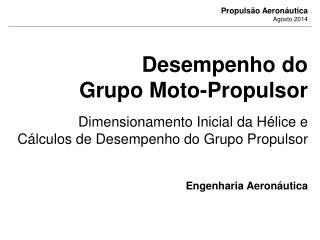 Desempenho do Grupo Moto-Propulsor Dimensionamento Inicial da Hélice e