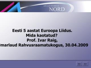 Eesti 5 aastat Euroopa Liidus.  Mida kaotatud?   Prof. Ivar Raig,