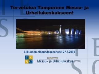 Tervetuloa Tampereen Messu- ja Urheilukeskukseen!