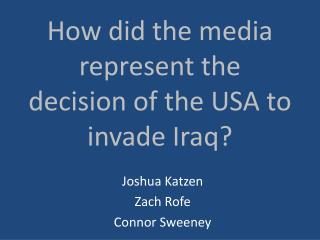 How did the media represent the decision of the USA to invade Iraq?