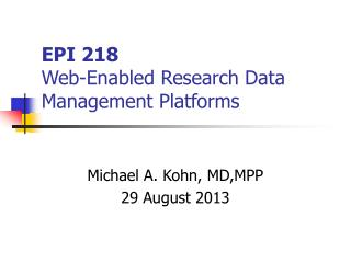 EPI 218 Web-Enabled Research Data Management Platforms