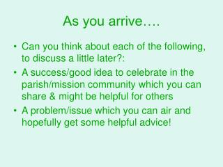 As you arrive….