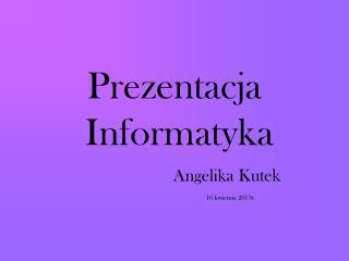 Prezentacja  Informatyka