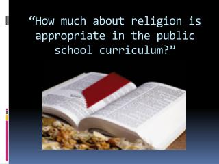"""How  much about religion is appropriate in the public school curriculum ?"""