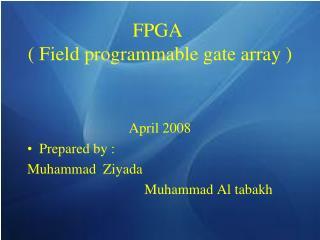 FPGA  ( Field programmable gate array )