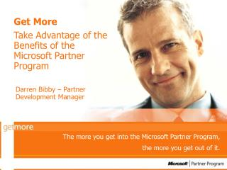 Get More Take Advantage of the Benefits of the Microsoft Partner Program