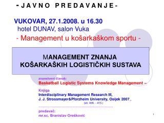 - J A V N O   P R E D A V A N J E -   VUKOVAR, 27.1.2008. u 16.30   hotel DUNAV, salon Vuka  - Management u ko arka kom