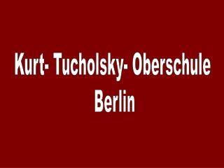 Kurt- Tucholsky- Oberschule  Berlin