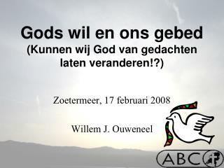 Gods wil en ons gebed  (Kunnen wij God van gedachten laten veranderen!?)