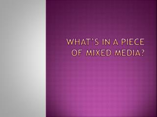 What's in a piece of mixed media?